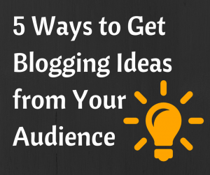 5 Ways to Get Blogging Ideas from Your
