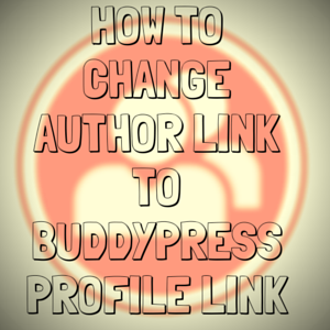 How to Change Author Link to Buddypress Profile Link