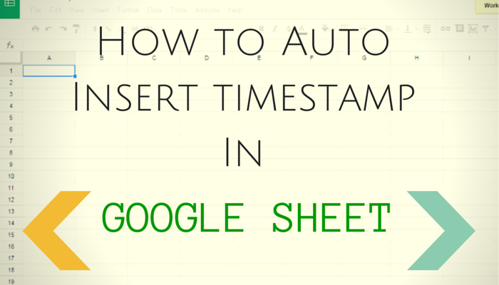 How to Auto Insert Timestamp in Google Sheet