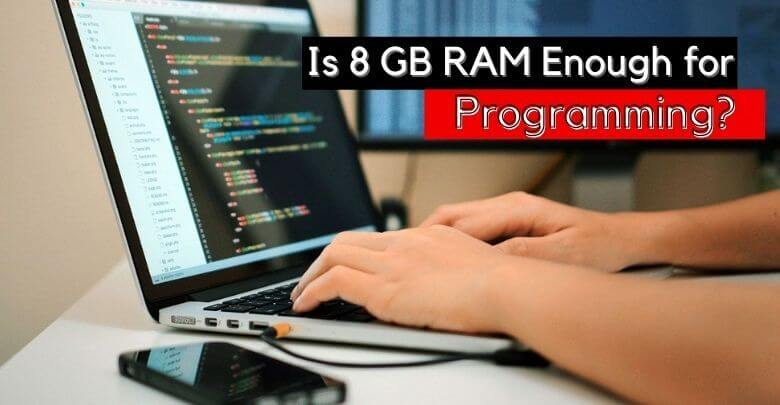 Is 8 GB RAM Enough for Programming
